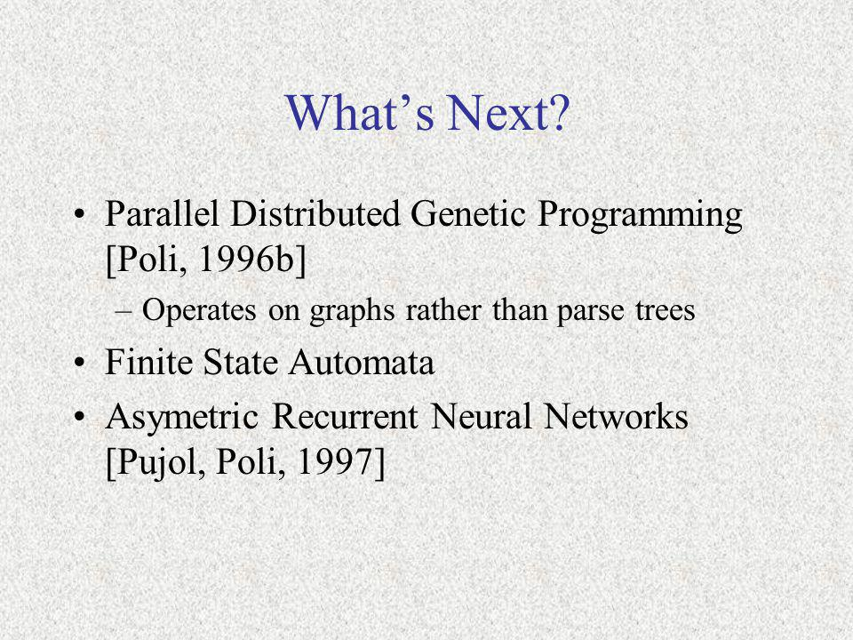 What's Next Parallel Distributed Genetic Programming [Poli, 1996b]